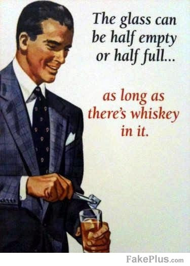 the glass can be half empty or half fullGlasses, Quotes, Don Draper, Jack Daniel, Funny, Mad Men, Crowns Royal, Whiskey Girls, Drinks