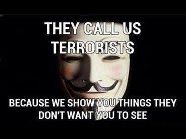 They call us terrorists because we show you things they don't want you to see | Anonymous ART of Revolution