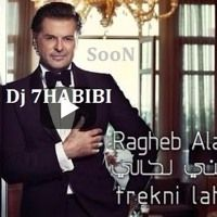 Ragheb Alama Trekni Lahali Mix SooN Dj 7HABIBI by Osama Dj 7Habibi on SoundCloud