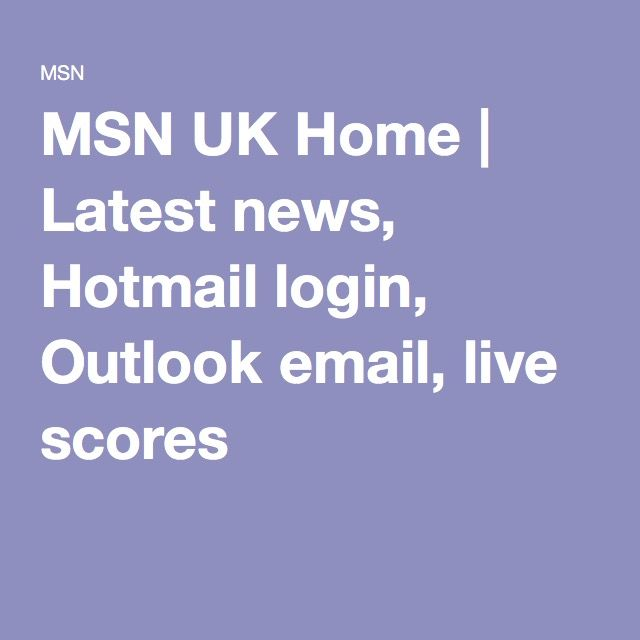MSN UK Home | Latest news, Hotmail login, Outlook email, live scores