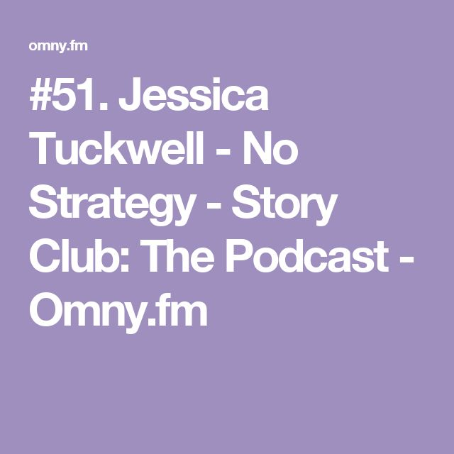 #51. Jessica Tuckwell - No Strategy - Story Club: The Podcast - Omny.fm