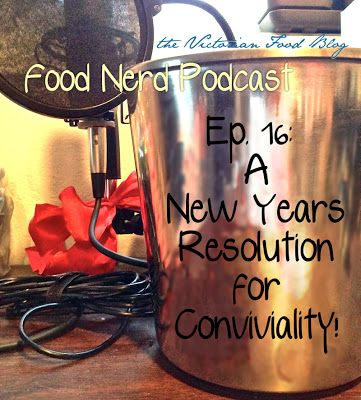 The Food Nerd Podcast Episode 16: A New Years Resolution for Conviviality ~ Victorian Food