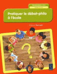 Patrick Tharrault - Pratiquer le débat-philo à l'école - Cycles 2 et 3, programme 2016.  http://hip.univ-orleans.fr/ipac20/ipac.jsp?session=1M5943K5M6138.7833&profile=scd&source=~!la_source&view=subscriptionsummary&uri=full=3100001~!582259~!0&ri=1&aspect=subtab48&menu=search&ipp=25&spp=20&staffonly=&term=Pratiquer+le+d%C3%A9bat-philo+%C3%A0+l%27%C3%A9cole&index=.GK&uindex=&aspect=subtab48&menu=search&ri=1&limitbox_1=LO01+=+ITIUF+or+SE01+=+ITIUF+or+$LD6+=+RELEC