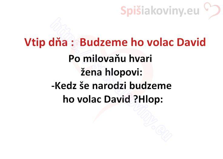 Vtip dňa : Budzeme ho volac David - Spišiakoviny.eu