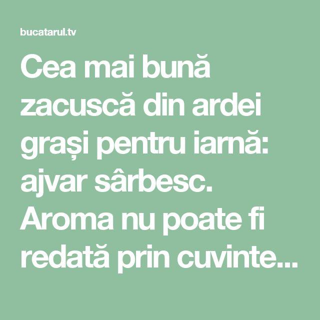 Cea mai bună zacuscă din ardei grași pentru iarnă: ajvar sârbesc. Aroma nu poate fi redată prin cuvinte! - Bucatarul.tv