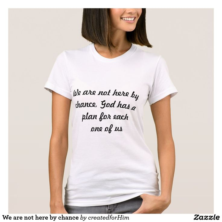 We are not here by chance T-Shirt