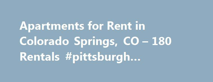 Apartments for Rent in Colorado Springs, CO – 180 Rentals #pittsburgh #apartments http://attorney.nef2.com/apartments-for-rent-in-colorado-springs-co-180-rentals-pittsburgh-apartments/  #apartments for rent in colorado springs # Colorado Springs Apartments for Rent Colorado Springs Houses for Rent Colorado Springs Condos for Rent Colorado Springs Townhomes for Rent Colorado Springs Duplexes for Rent Colorado Springs Corporate Housing for Rent Colorado Springs Homes for Sale Colorado Springs…