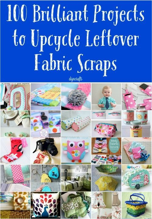 100 Brilliant Projects to Upcycle Leftover Fabric Scraps {Photos and Instructions Linked for Each Project}