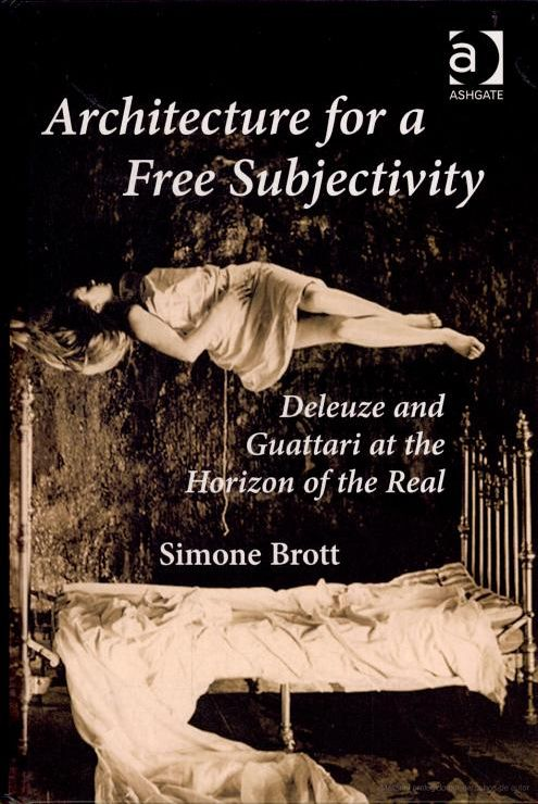 Architecture for a Free Subjectivity: Deleuze and Guattari at the Horizon of the Real by Simone Brott