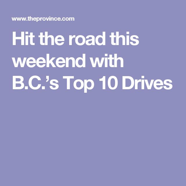 Hit the road this weekend with B.C.'s Top 10 Drives
