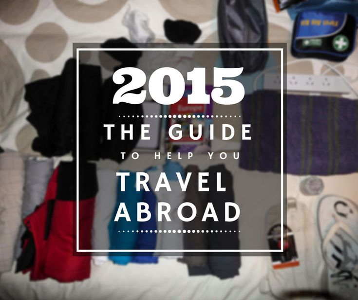 A Detailed Guide To Help You Travel Abroad In 2015. Helping you get your visa, plan your saving goals, learn all about getting a bank account and seeing a doctor abroad and more.