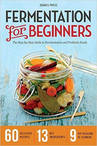 Fermentation for Beginners: The Step-By-Step Guide to Fermentation and Probiotic Foods: Drakes Press: 9781623152567: Amazon.com: Books