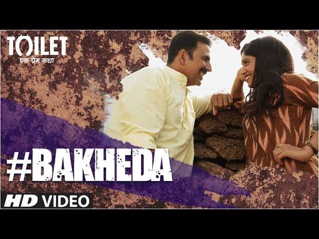 "Enjoy Full HD Video Song ""Bakheda"" from upcoming movie ""Toilet- Ek Prem Katha"" 
