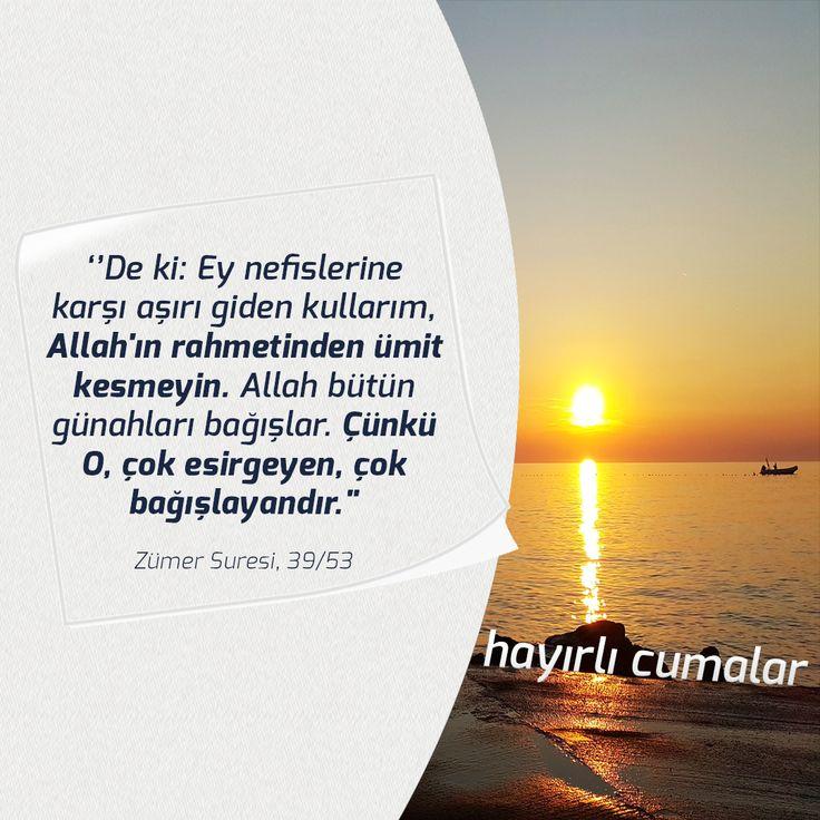 """''De ki: Ey nefislerine karşı aşırı giden kullarım, Allah'ın rahmetinden ümit kesmeyin. Allah bütün günahları bağışlar. Çünkü O, çok esirgeyen, çok bağışlayandır."""" Zümer Suresi, 39/53"""