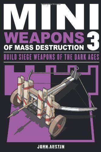 Mini Weapons of Mass Destruction 3: Build Siege Weapons of the Dark Ages by John Austin, http://www.amazon.com/dp/1613745486/ref=cm_sw_r_pi_dp_olrIsb1ZCW6F3