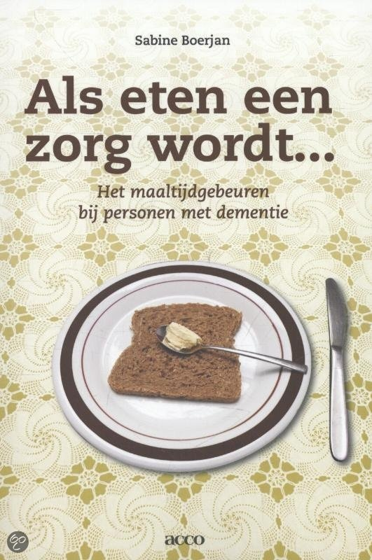 Als eten een zorg wordt... Het maaltijdgebeuren bij personen met dementie -  Boerjan, Sabine -  plaats 605.93 # Geriatrie
