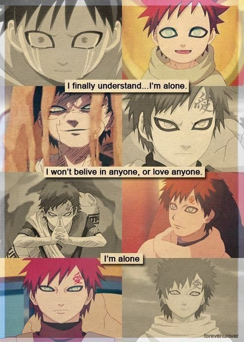 """Gaara: """"I finally understand... I'm alone. I won't believe in anyone, or love anyone. I'm alone."""" I actually cried so much at this omg"""