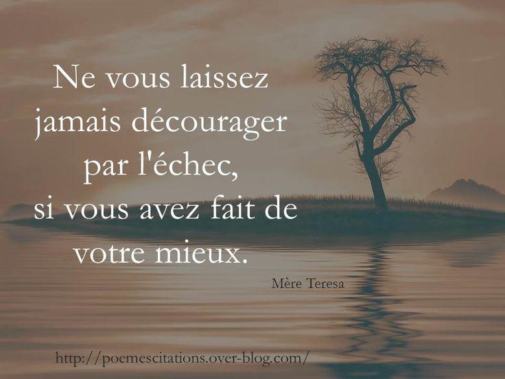 """Mère Teresa """"Ne vous laissez jamais décourager par l'échec, si vous avez fait de votre mieux."""" Mère Teresa"""