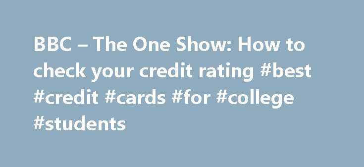 BBC – The One Show: How to check your credit rating #best #credit #cards #for #college #students http://nef2.com/bbc-the-one-show-how-to-check-your-credit-rating-best-credit-cards-for-college-students/  #how do i check my credit rating # How to check your credit rating The One Show Team | 15:41 UK time, Friday, 27 November 2009 Looking to get credit? Dom Littlewood recommends checking your credit record. Here are his top three tips to clean up your rating. Check your credit rating with all…