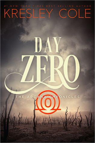 Day Zero (The Arcana Chronicles #4) by Kresley Cole - Summer 2016