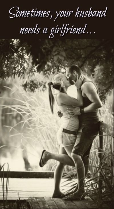 Sometimes, Your Husband Needs a Girlfriend - No, not a girlfriend on the side! But sometimes, he needs you to be his girlfriend. Marriage tips   Marriage advice   Wives