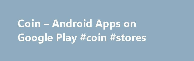 Coin – Android Apps on Google Play #coin #stores http://coin.remmont.com/coin-android-apps-on-google-play-coin-stores/  #onlycoin # Description Use the Coin mobile app to digitally store all your credit, debit and gift cards while managing which ones you want to sync to the Coin 2.0 smart payment device (up to 8). Coin 2.0 has a built-in battery which lasts for two years (no recharging needed) and category leading acceptance withRead More