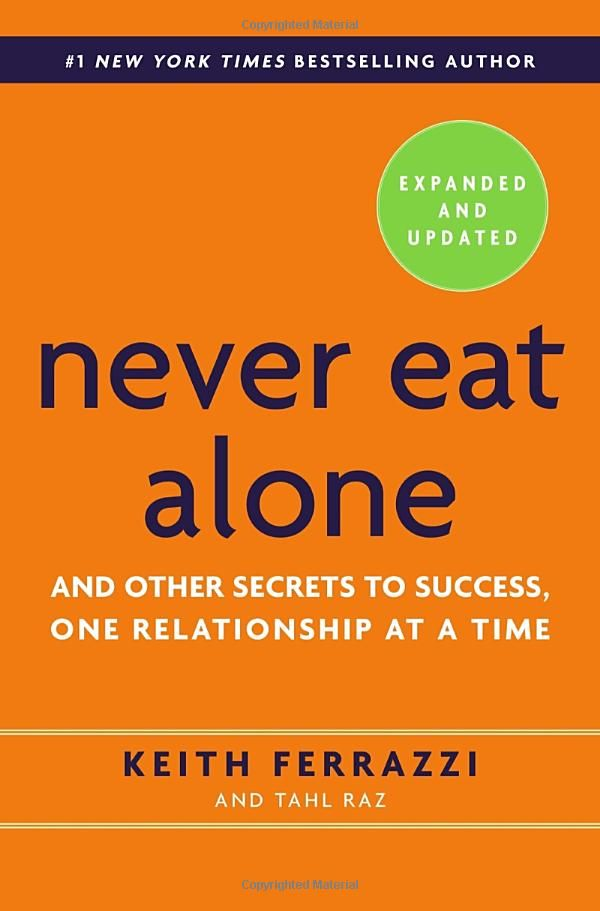 Never Eat Alone, Expanded and Updated: And Other Secrets to Success, One Relationship at a Time: Keith Ferrazzi, Tahl Raz: 9780385346658: Amazon.com: Books