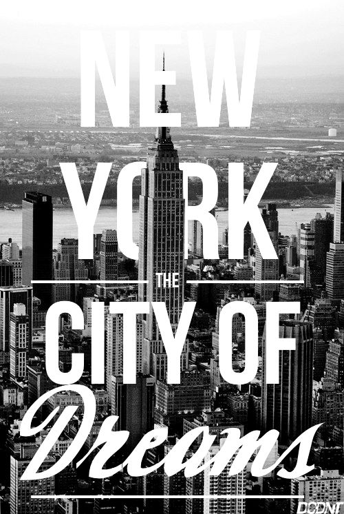 lets go to New York together <3  (also the city of crushed dreams, if you know what I'm talking about)
