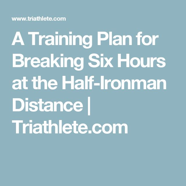 A Training Plan for Breaking Six Hours at the Half-Ironman Distance | Triathlete.com