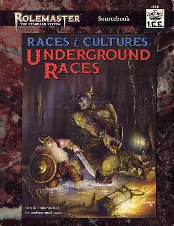 Product Line: Rolemaster  Product Edition: RMSS  Product Name: Races & Cultures: Underground Races  Product Type: Sourcebook  Author: D. Reeder, ICE  Stock #: 5541  ISBN: 1-55806-276-9  Publisher: ICE  Cover Price: $16.00  Page Count: 144  Format: Softcover  Release Date: 1996  Language: English
