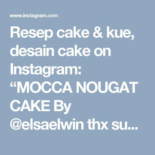 """Resep cake & kue, desain cake on Instagram: """"MOCCA NOUGAT CAKE By @elsaelwin thx sudah @berbagiresep  Recipe from IG @imeliciouz1085 by Lanny S (dari buku Cake Populer ala Singapura)…"""""""