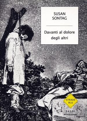 Susan Sontag    Davanti al dolore degli altri