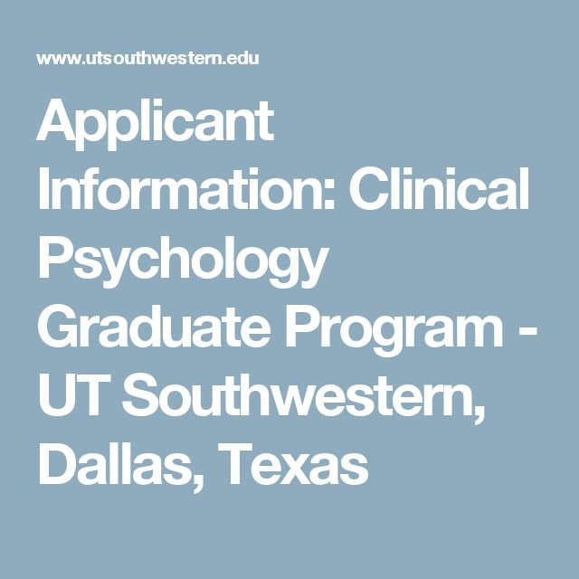 Applicant Information: Clinical Psychology Graduate Program - UT Southwestern, Dallas, Texas