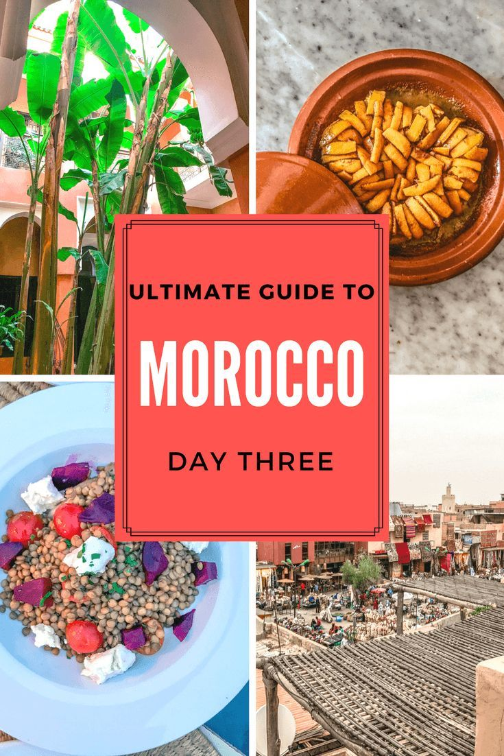 Ultimate Guide To Morocco Day Three Retirement Travel Travel Sights Africa Travel Beautiful Places