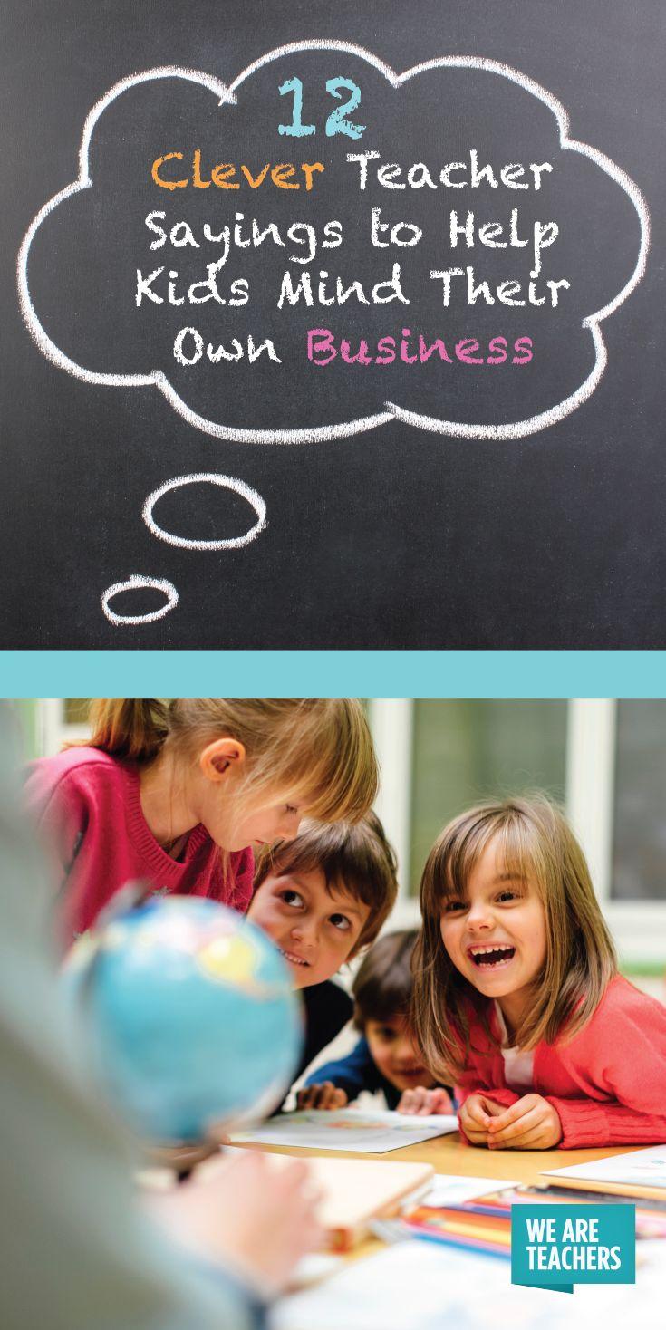 12 Clever Teacher Sayings to Help Kids Mind Their Own Business - WeAreTeachers