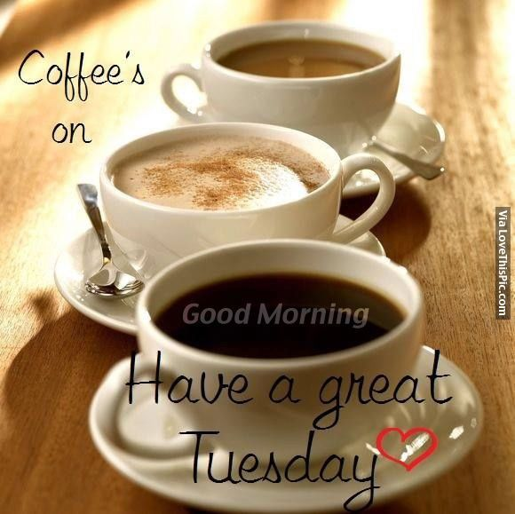 Coffee's On, Have A Great Tuesday good morning good morning quotes happy tuesday…
