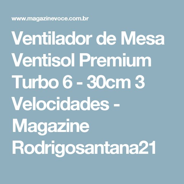 Ventilador de Mesa Ventisol Premium Turbo 6 - 30cm 3 Velocidades - Magazine Rodrigosantana21