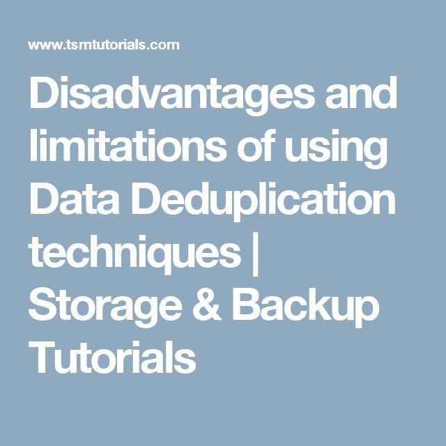 Disadvantages and limitations of using Data Deduplication techniques   Storage & Backup Tutorials