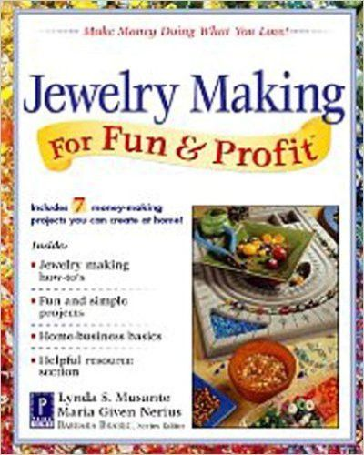 Jewelry Making for Fun & Profit: Make Money Doing What You Love! by Lynda Musante (Author), Maria Nerius (Author) Discover How to Profit From Your Craft Have you ever dreamed of learning the elegant a