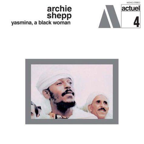 "Archie Shepp, ""Yasmina, A Black Woman"" / Actuel 4"