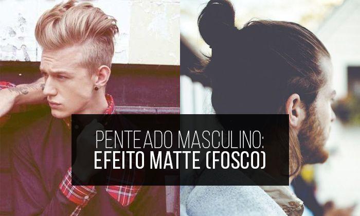 Macho Moda - Blog de Moda Masculina: Penteado Masculino: Dicas de Modeladores com Efeito Matte