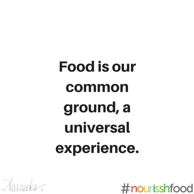 Food is our common ground, a universal experience - food quote