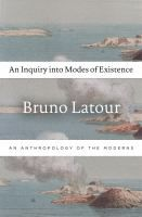 An inquiry into modes of existence : an anthropology of the Moderns / Bruno Latour ; translated by Catherine Porter. Classmark: IA.LAT 2