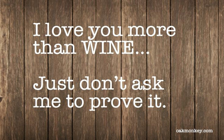 I Love You More Than Quotes Funny: 65 Best Images About Wine Humor On Pinterest