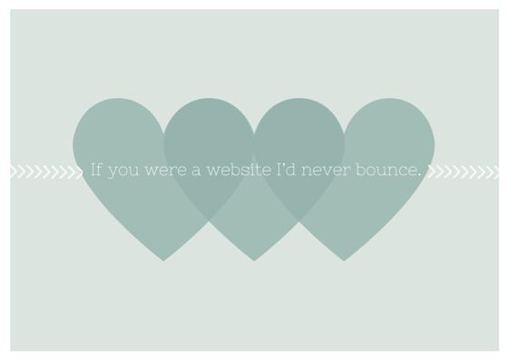If you were a website I'd never bounce