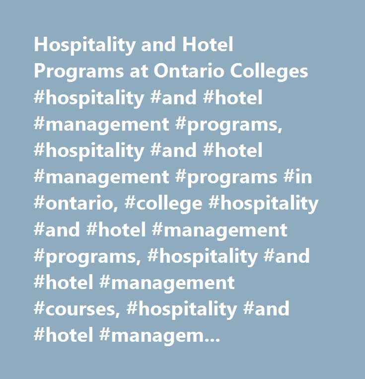 Hospitality and Hotel Programs at Ontario Colleges #hospitality #and #hotel #management #programs, #hospitality #and #hotel #management #programs #in #ontario, #college #hospitality #and #hotel #management #programs, #hospitality #and #hotel #management #courses, #hospitality #and #hotel #management #salary, #hospitality #and #hotel #management #jobs, #hospitality #programs, #hospitality #programs #in #ontario, #college #hospitality #programs, #hospitality #courses, #hospitality #salary…