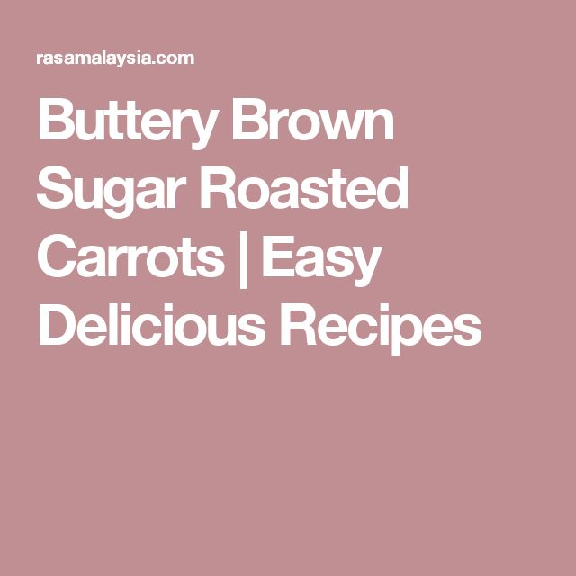 Buttery Brown Sugar Roasted Carrots | Easy Delicious Recipes