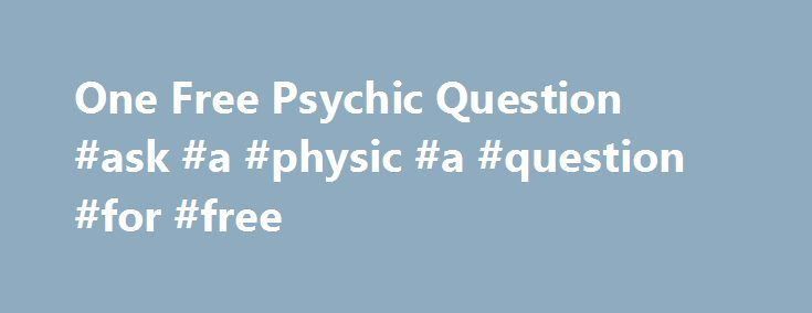 One Free Psychic Question #ask #a #physic #a #question #for #free http://ask.remmont.com/one-free-psychic-question-ask-a-physic-a-question-for-free/  #ask a free psychic question # Gemini and Virgo Don t Have Many Compatible Traits Obviously, the Air sign and the Earth one don t have lots of things in common. From birth, Gemini loves freedom, new adventure, and social…Continue Reading