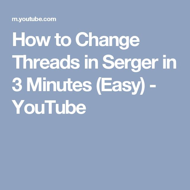 How to Change Threads in Serger in 3 Minutes (Easy) - YouTube