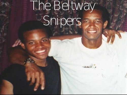The Beltway Snipers ---John Allen Muhammad  and Lee Boyd Malvo